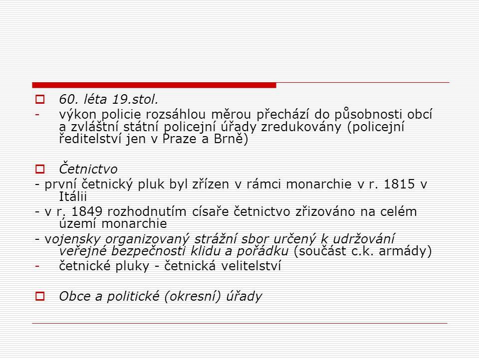  60. léta 19.stol. -výkon policie rozsáhlou měrou přechází do působnosti obcí a zvláštní státní policejní úřady zredukovány (policejní ředitelství je