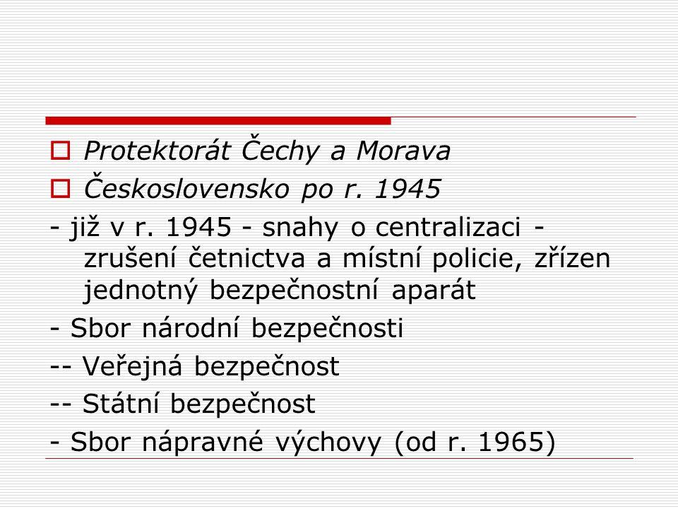  Protektorát Čechy a Morava  Československo po r. 1945 - již v r. 1945 - snahy o centralizaci - zrušení četnictva a místní policie, zřízen jednotný