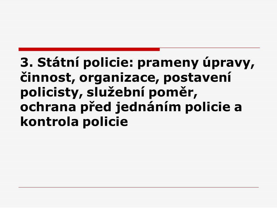 3. Státní policie: prameny úpravy, činnost, organizace, postavení policisty, služební poměr, ochrana před jednáním policie a kontrola policie