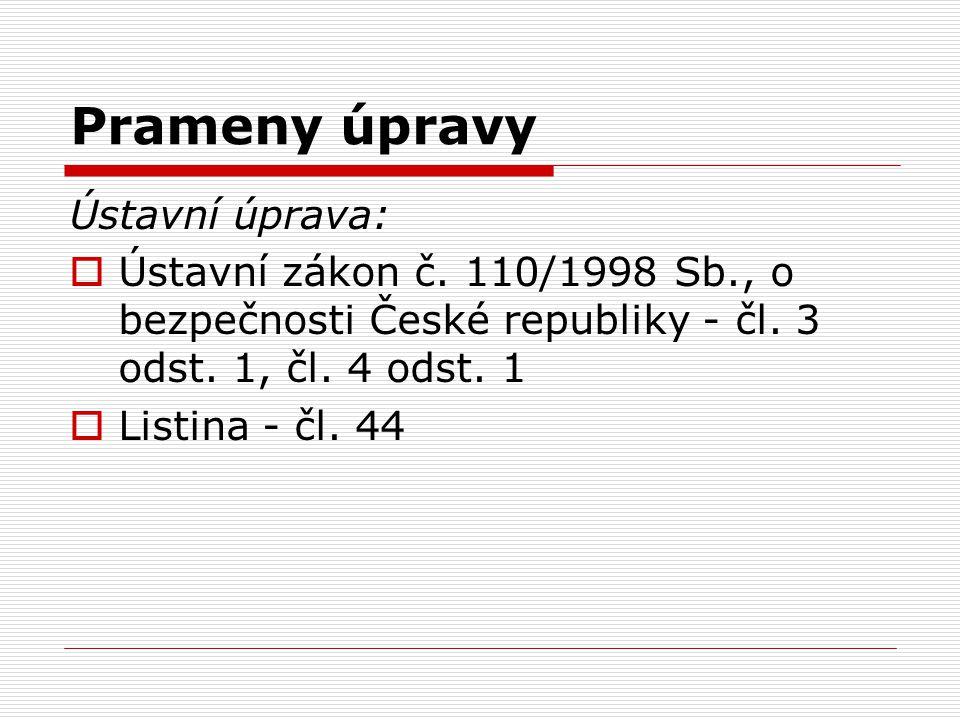 Prameny úpravy Ústavní úprava:  Ústavní zákon č. 110/1998 Sb., o bezpečnosti České republiky - čl. 3 odst. 1, čl. 4 odst. 1  Listina - čl. 44