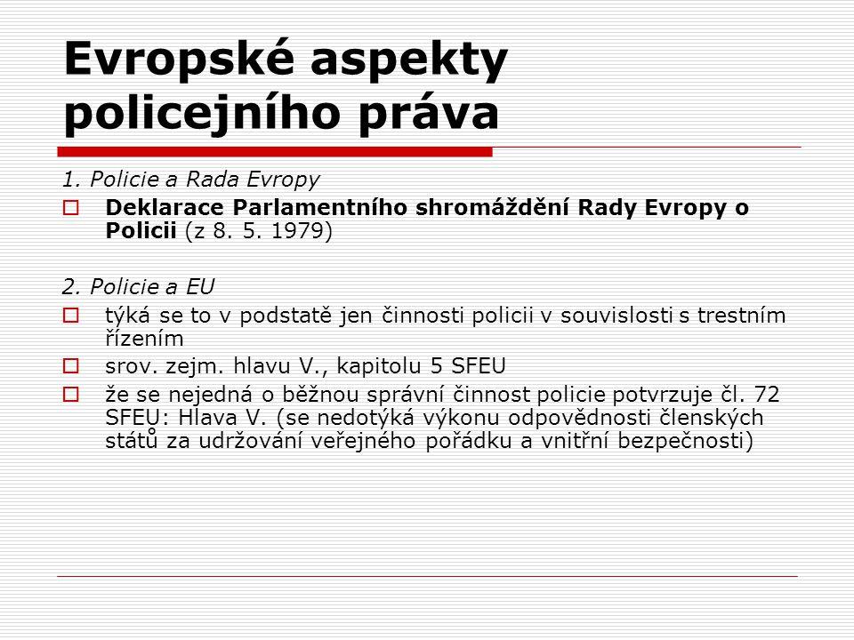 Evropské aspekty policejního práva 1. Policie a Rada Evropy  Deklarace Parlamentního shromáždění Rady Evropy o Policii (z 8. 5. 1979) 2. Policie a EU