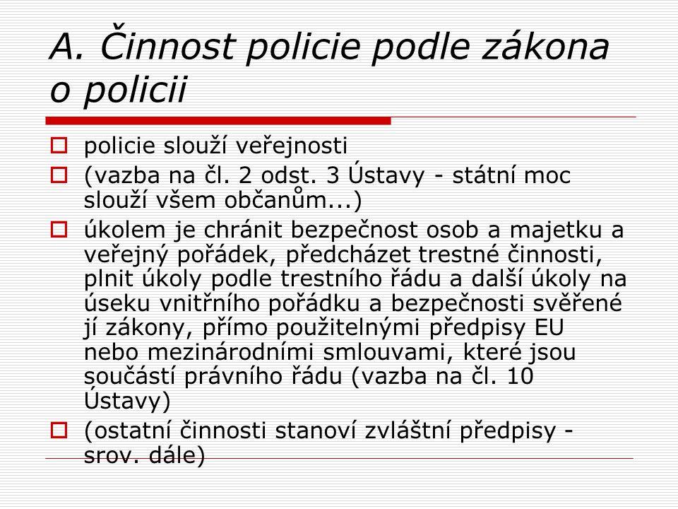 A. Činnost policie podle zákona o policii  policie slouží veřejnosti  (vazba na čl. 2 odst. 3 Ústavy - státní moc slouží všem občanům...)  úkolem j