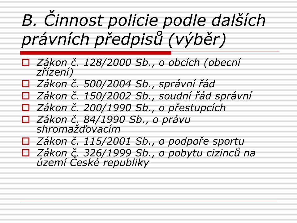 B. Činnost policie podle dalších právních předpisů (výběr)  Zákon č. 128/2000 Sb., o obcích (obecní zřízení)  Zákon č. 500/2004 Sb., správní řád  Z