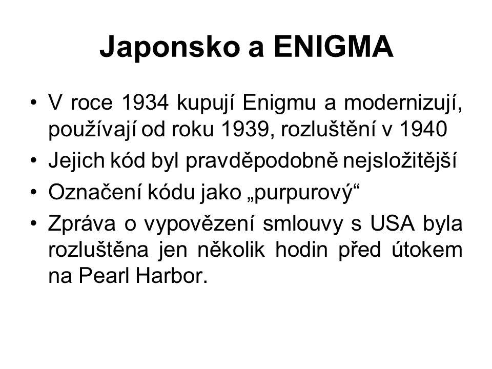 Japonsko a ENIGMA V roce 1934 kupují Enigmu a modernizují, používají od roku 1939, rozluštění v 1940 Jejich kód byl pravděpodobně nejsložitější Označe