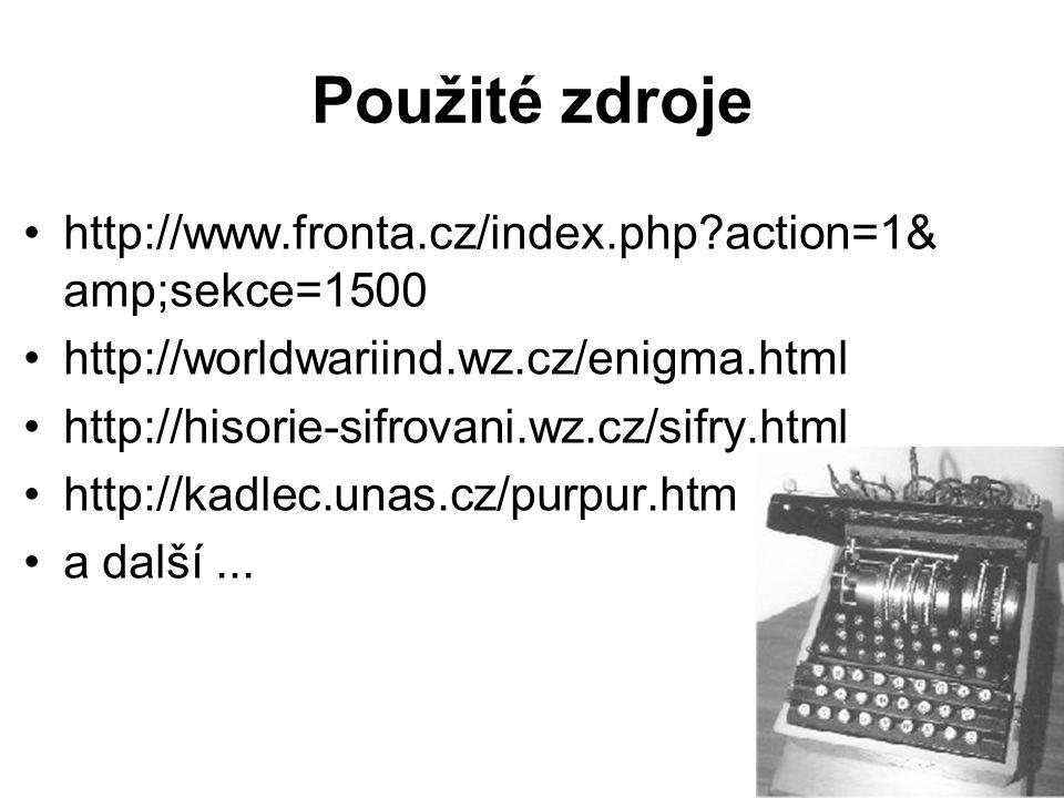 Použité zdroje http://www.fronta.cz/index.php?action=1& amp;sekce=1500 http://worldwariind.wz.cz/enigma.html http://hisorie-sifrovani.wz.cz/sifry.html