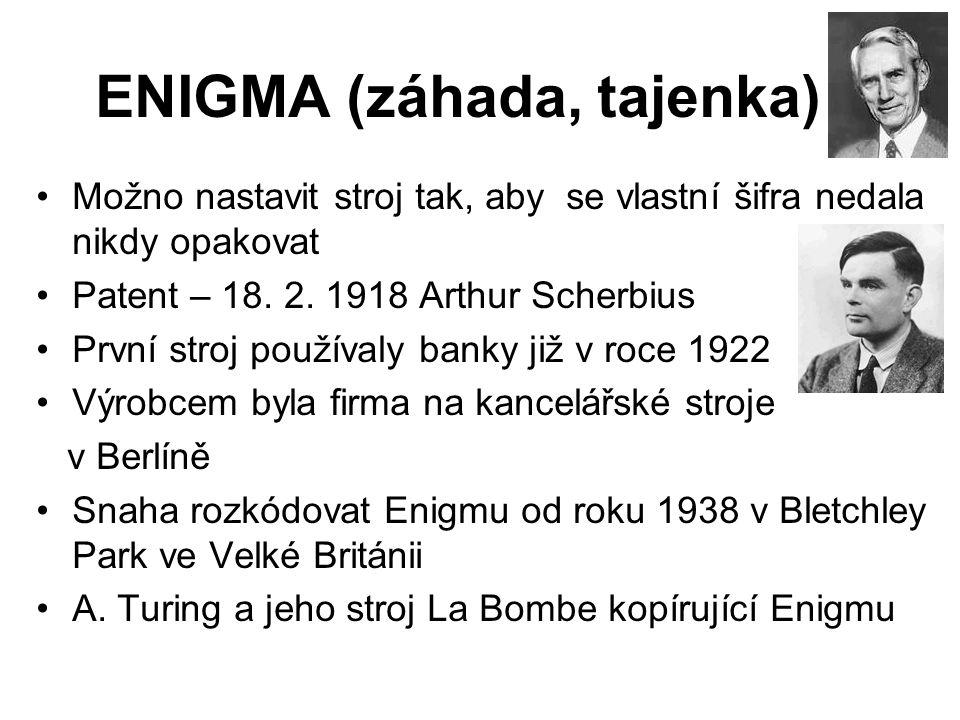 ENIGMA (záhada, tajenka) Možno nastavit stroj tak, aby se vlastní šifra nedala nikdy opakovat Patent – 18. 2. 1918 Arthur Scherbius První stroj použív