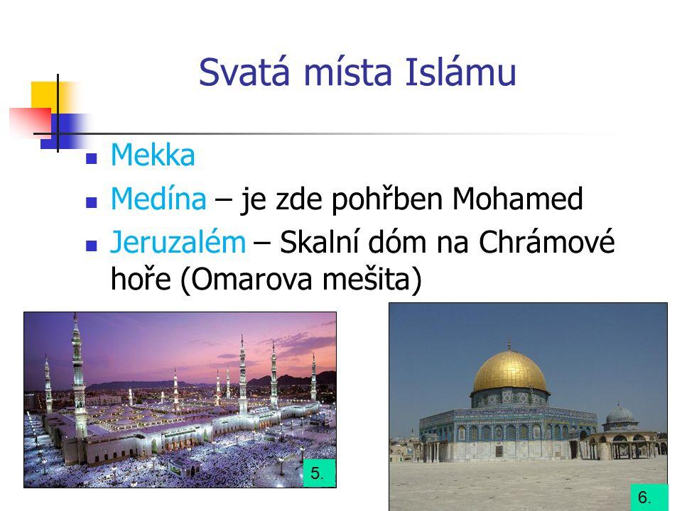 Svatá místa Islámu Mekka Medína – je zde pohřben Mohamed Jeruzalém – Skalní dóm na Chrámové hoře (Omarova mešita) 5.