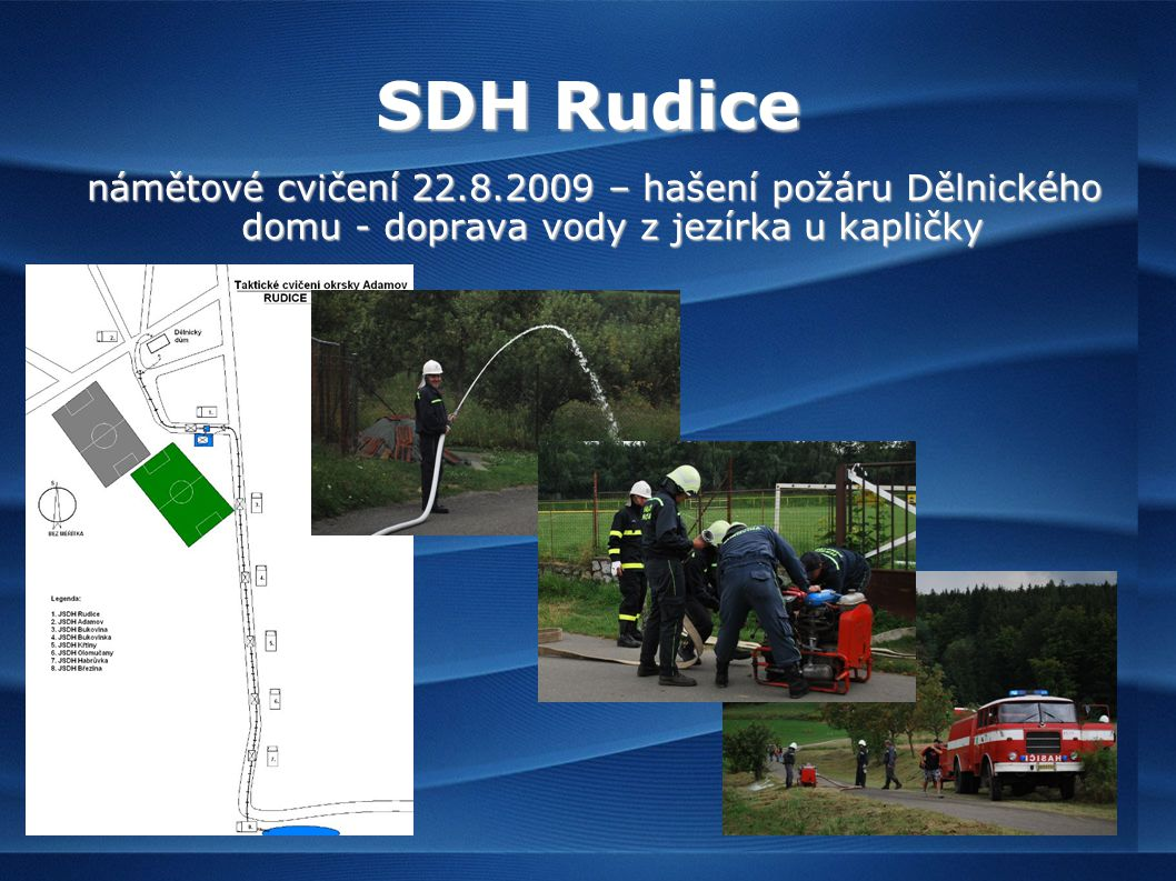 SDH Rudice námětové cvičení 22.8.2009 – hašení požáru Dělnického domu - doprava vody z jezírka u kapličky