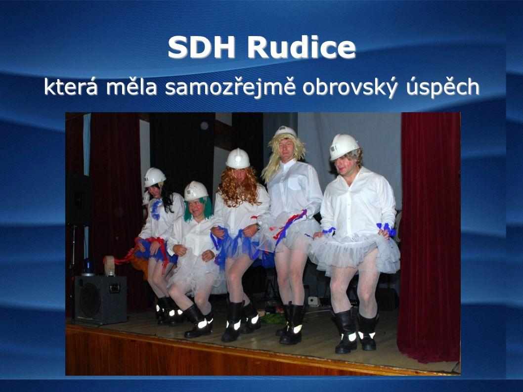 SDH Rudice která měla samozřejmě obrovský úspěch