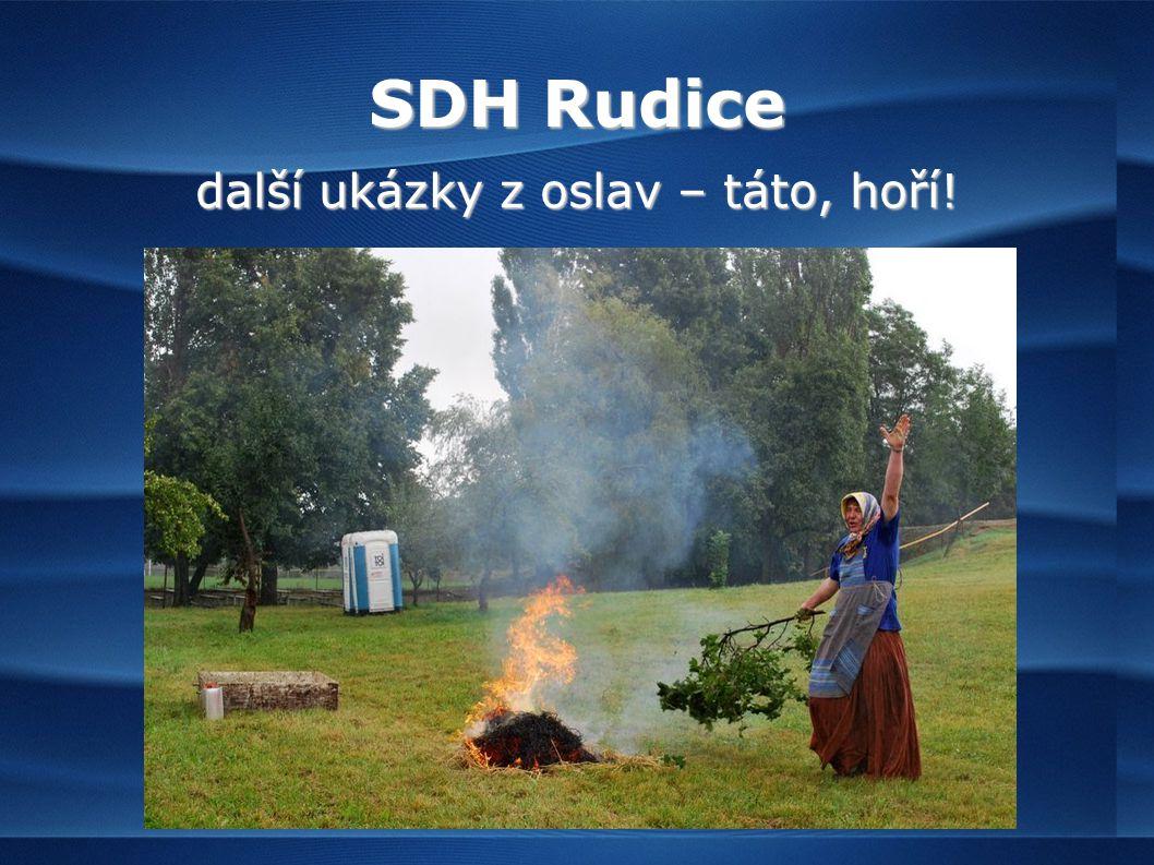 SDH Rudice další ukázky z oslav – táto, hoří!