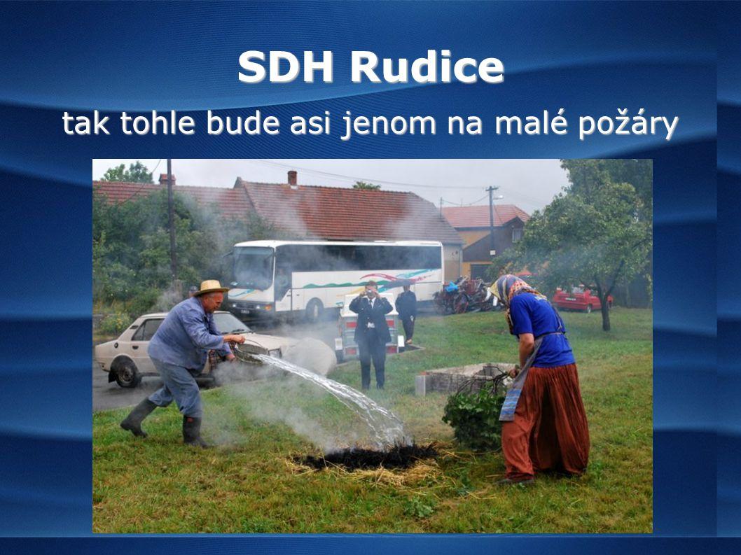 SDH Rudice tak tohle bude asi jenom na malé požáry