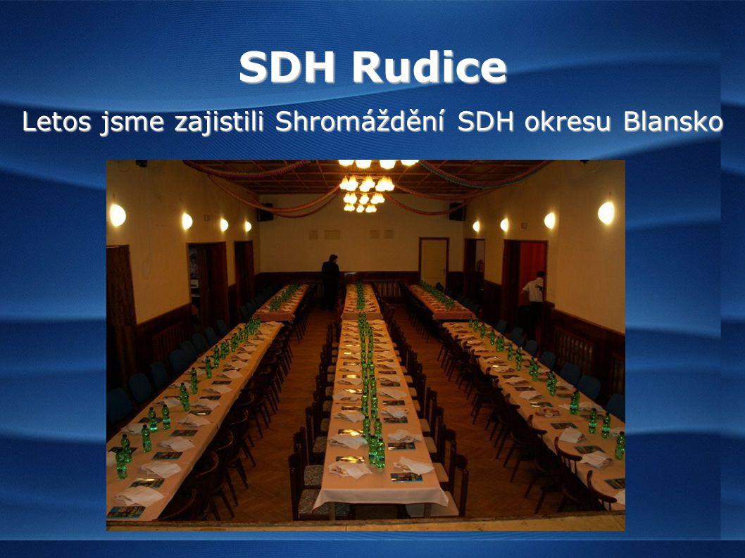 SDH Rudice Letos jsme zajistili Shromáždění SDH okresu Blansko