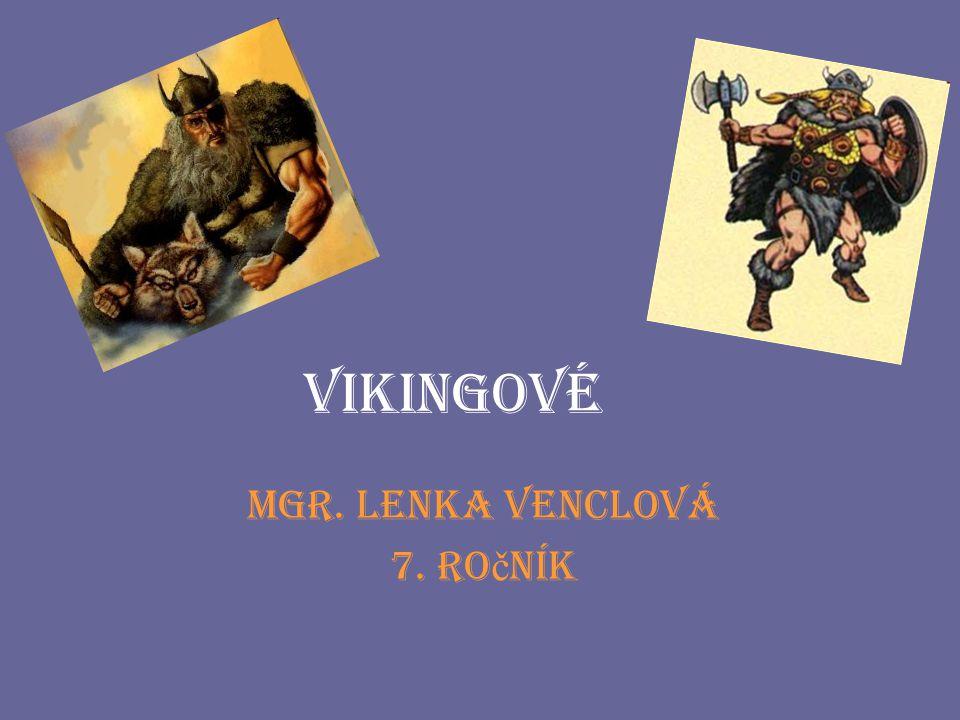 """VÍK – záliv, FJORD VIG - bitva – pověst výborných válečníků Frankové jim říkali – Normané /Norové/ """"severští lidé Angličani - Dani / Dánové/ / Němci – Ascomanné – """"jasanoví muži (dle lodí z jasanu) Slované - Varjagové - na východě oni sami zde si říkali Rhos znamená """"veslaři , """"mořeplavci – odtud Rus, Rusko VIKINGOVÉ– p ů vod slova"""