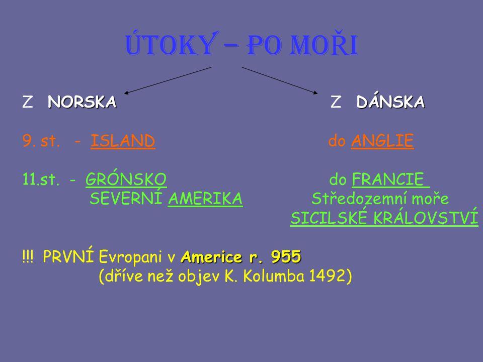 ÚTOKY – PO MO Ř I NORSKA DÁNSKA Z NORSKA Z DÁNSKA 9. st. - ISLAND do ANGLIE 11.st. - GRÓNSKO do FRANCIE SEVERNÍ AMERIKA Středozemní moře SICILSKÉ KRÁL