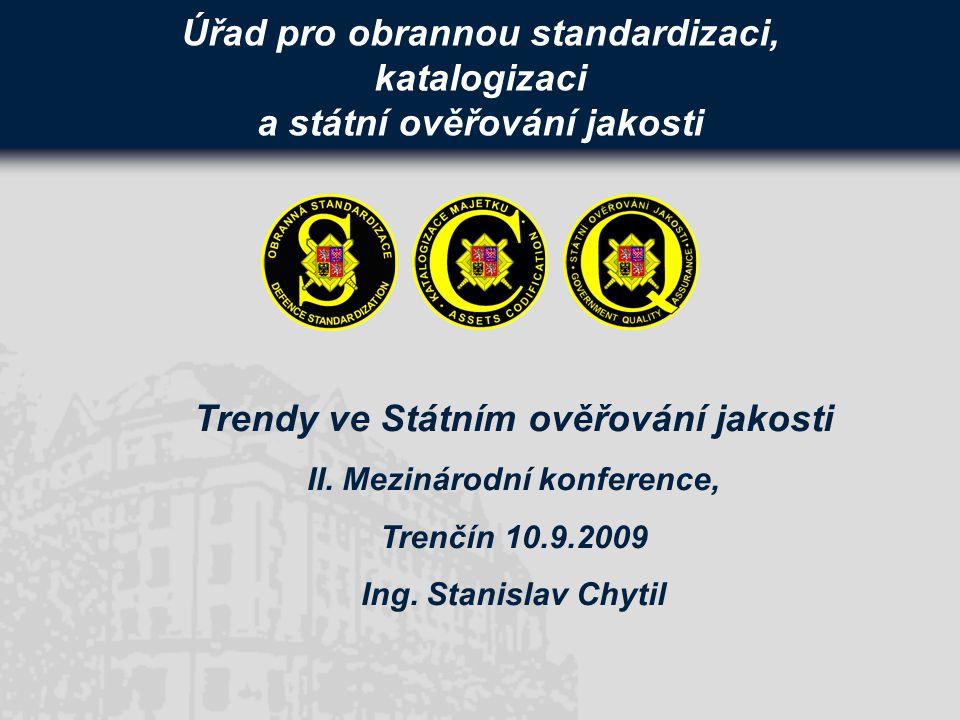 Úřad pro obrannou standardizaci, katalogizaci a státní ověřování jakosti Trendy ve Státním ověřování jakosti II.
