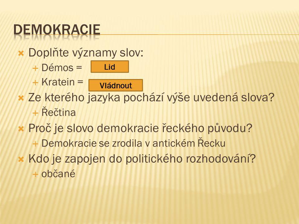  Doplňte významy slov:  Démos =  Kratein =  Ze kterého jazyka pochází výše uvedená slova?  Řečtina  Proč je slovo demokracie řeckého původu?  D
