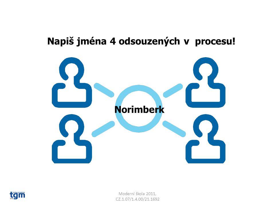 Moderní škola 2011, CZ.1.07/1.4.00/21.1692 Napiš jména 4 odsouzených v procesu! Norimberk