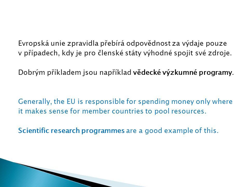 Evropská unie zpravidla přebírá odpovědnost za výdaje pouze v případech, kdy je pro členské státy výhodné spojit své zdroje. Dobrým příkladem jsou nap