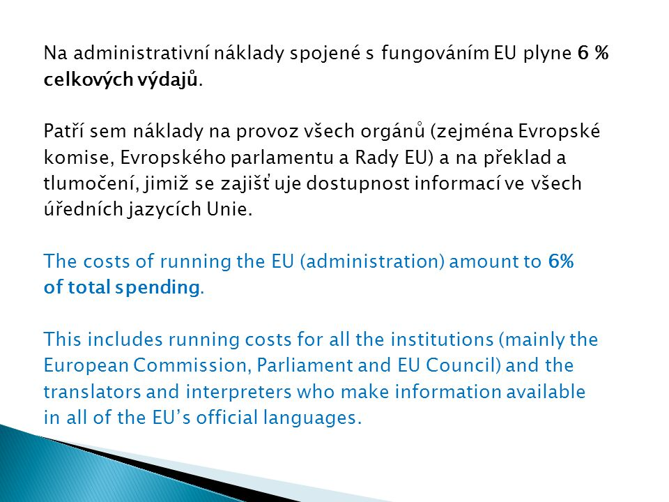 Na administrativní náklady spojené s fungováním EU plyne 6 % celkových výdajů. Patří sem náklady na provoz všech orgánů (zejména Evropské komise, Evro