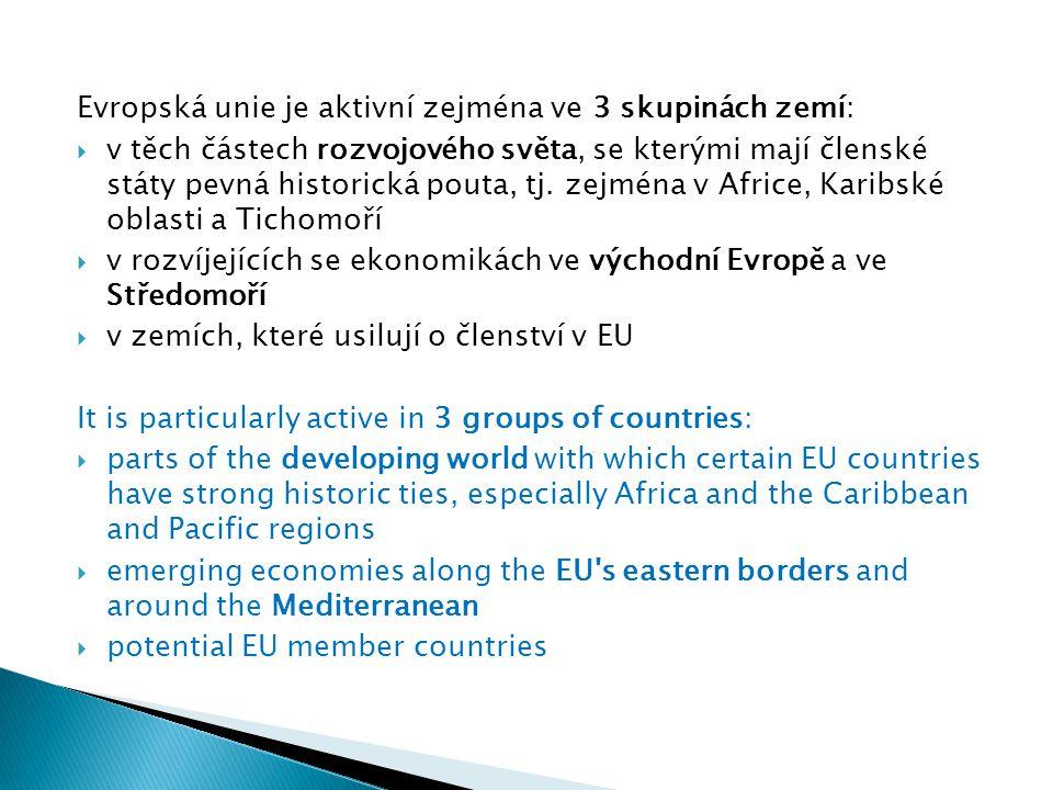 Evropská unie je aktivní zejména ve 3 skupinách zemí:  v těch částech rozvojového světa, se kterými mají členské státy pevná historická pouta, tj.