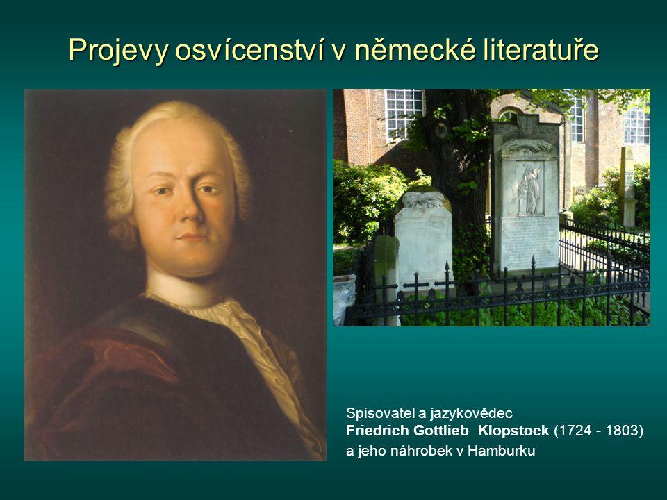 Projevy osvícenství v německé literatuře Prozaik a překladatel Christoph Martin Wieland (1733 - 1813) Zakladatel německé estetiky Gotthold Ephraim Lessing (1729 - 1781)