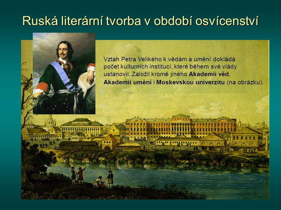 Ruská literární tvorba v období osvícenství Raní slovesní umělci osvícenského klasicismu pokoušeli překonat hrozivou propast, která dělila ruskou národní literaturu od moderního písemnictví západní Evropy.