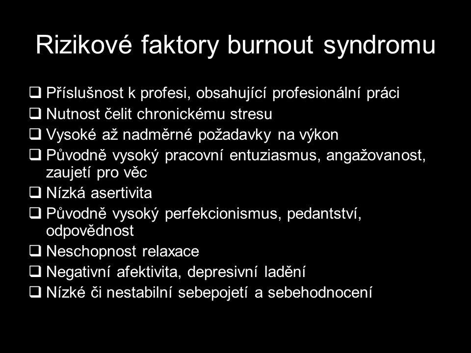 Rizikové faktory burnout syndromu  Příslušnost k profesi, obsahující profesionální práci  Nutnost čelit chronickému stresu  Vysoké až nadměrné poža