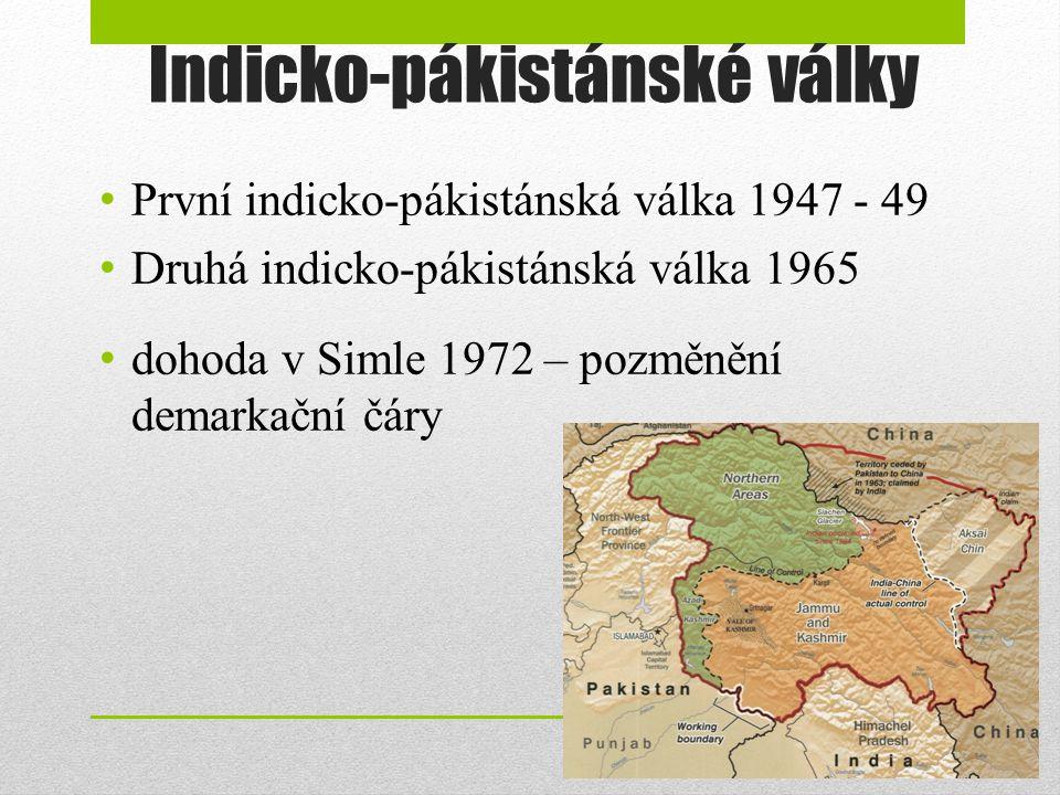 Indicko-pákistánské války První indicko-pákistánská válka 1947 - 49 Druhá indicko-pákistánská válka 1965 dohoda v Simle 1972 – pozměnění demarkační čá