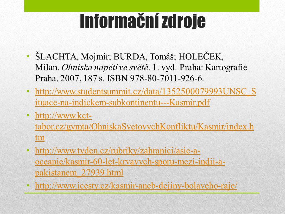 Informační zdroje ŠLACHTA, Mojmír; BURDA, Tomáš; HOLEČEK, Milan. Ohniska napětí ve světě. 1. vyd. Praha: Kartografie Praha, 2007, 187 s. ISBN 978-80-7