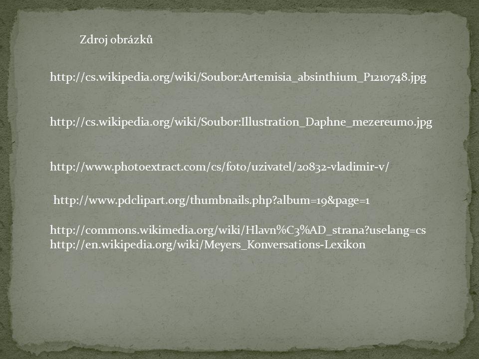 http://www.photoextract.com/cs/foto/uzivatel/20832-vladimir-v/ http://cs.wikipedia.org/wiki/Soubor:Artemisia_absinthium_P1210748.jpg http://cs.wikipedia.org/wiki/Soubor:Illustration_Daphne_mezereum0.jpg Zdroj obrázků http://www.pdclipart.org/thumbnails.php?album=19&page=1 http://commons.wikimedia.org/wiki/Hlavn%C3%AD_strana?uselang=cs http://en.wikipedia.org/wiki/Meyers_Konversations-Lexikon