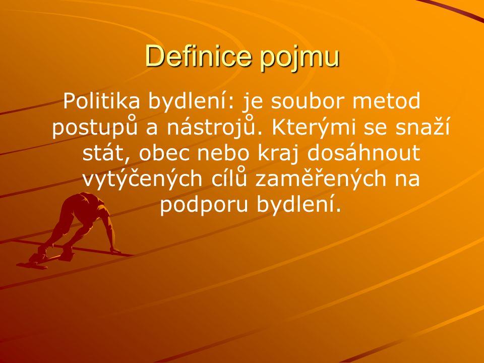 Definice pojmu Politika bydlení: je soubor metod postupů a nástrojů. Kterými se snaží stát, obec nebo kraj dosáhnout vytýčených cílů zaměřených na pod