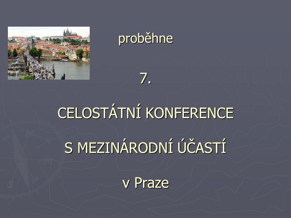 proběhne 7. CELOSTÁTNÍ KONFERENCE S MEZINÁRODNÍ ÚČASTÍ v Praze