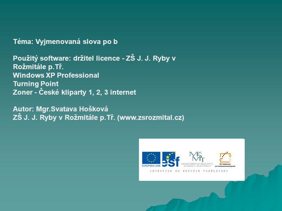 Téma: Vyjmenovaná slova po b Použitý software: držitel licence - ZŠ J.