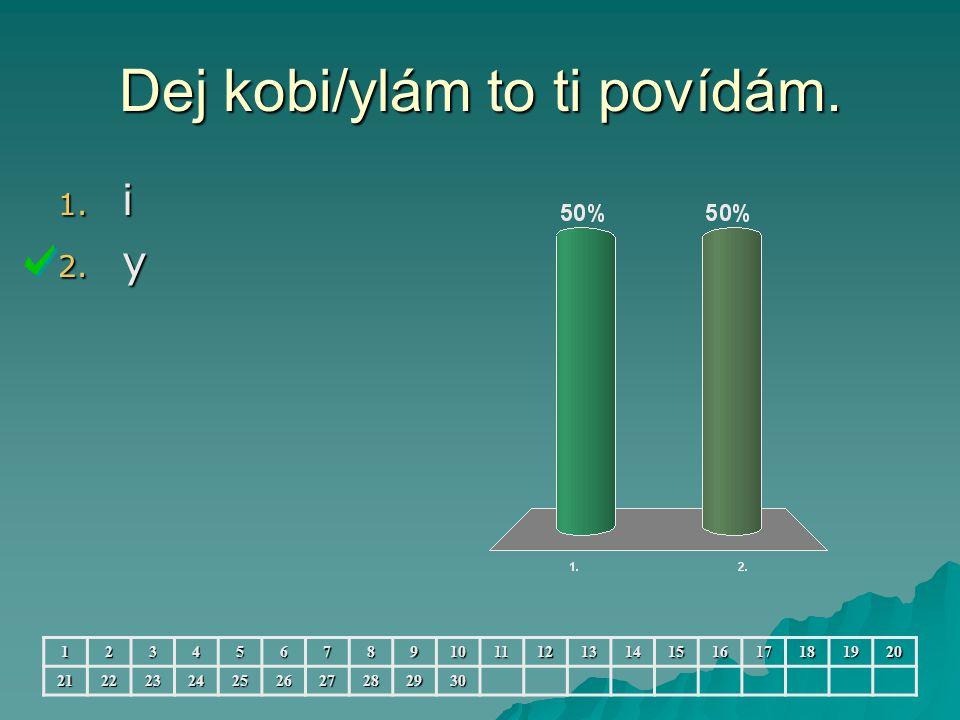 Kdybi/y bi/yl Bavorov.1. i,i 2. i,y 3. y,i 4.