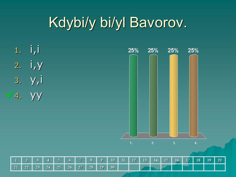 Kdybi/y bi/yl Bavorov. 1. i,i 2. i,y 3. y,i 4.