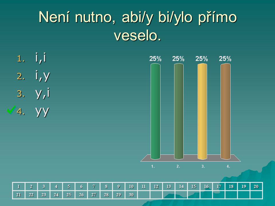Není nutno, abi/y bi/ylo přímo veselo. 1. i,i 2.