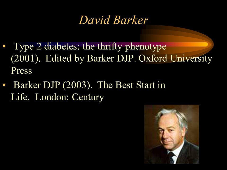David Barker Type 2 diabetes: the thrifty phenotype (2001).