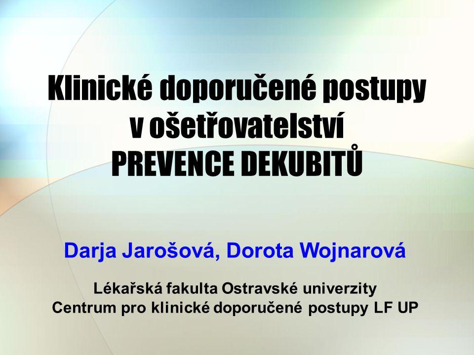 Klinické doporučené postupy v ošetřovatelství PREVENCE DEKUBITŮ Darja Jarošová, Dorota Wojnarová Lékařská fakulta Ostravské univerzity Centrum pro klinické doporučené postupy LF UP