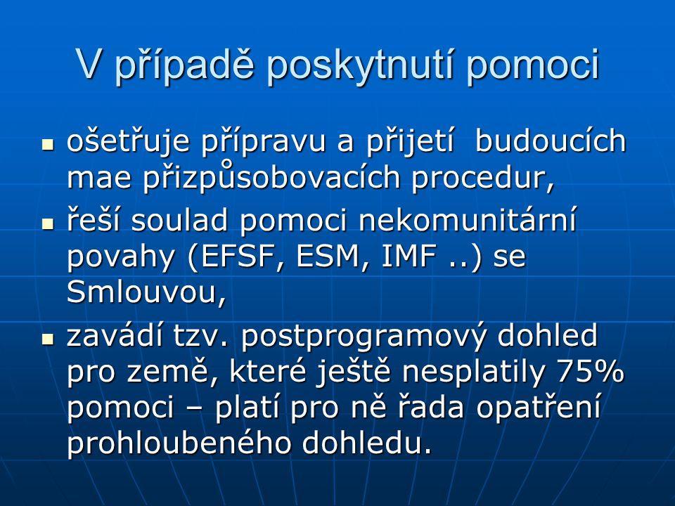 V případě poskytnutí pomoci ošetřuje přípravu a přijetí budoucích mae přizpůsobovacích procedur, ošetřuje přípravu a přijetí budoucích mae přizpůsobovacích procedur, řeší soulad pomoci nekomunitární povahy (EFSF, ESM, IMF..) se Smlouvou, řeší soulad pomoci nekomunitární povahy (EFSF, ESM, IMF..) se Smlouvou, zavádí tzv.