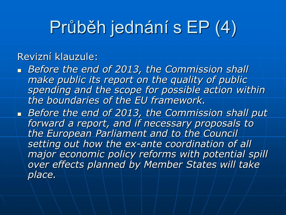 Průběh jednání s EP (4) Revizní klauzule: Before the end of 2013, the Commission shall make public its report on the quality of public spending and the scope for possible action within the boundaries of the EU framework.