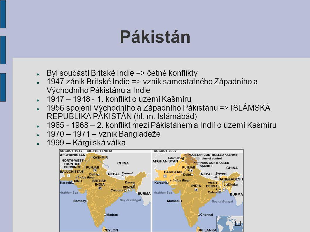 Pákistán Byl součástí Britské Indie => četné konflikty 1947 zánik Britské Indie => vznik samostatného Západního a Východního Pákistánu a Indie 1947 –