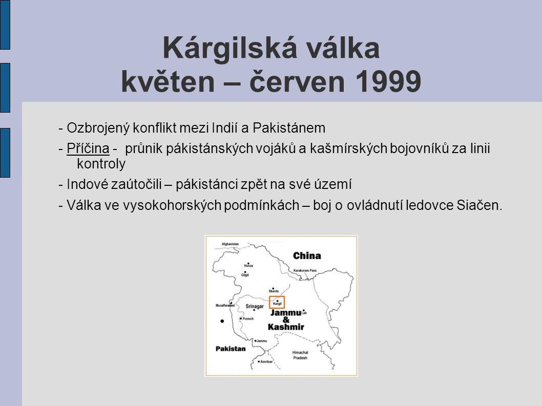 Kárgilská válka květen – červen 1999 - Ozbrojený konflikt mezi Indií a Pakistánem - Příčina - průnik pákistánských vojáků a kašmírských bojovníků za l