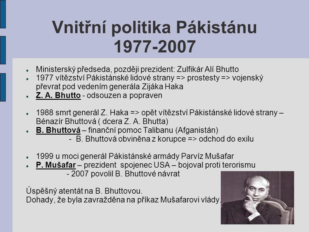 Vnitřní politika Pákistánu 1977-2007 Ministerský předseda, později prezident: Zulfikár Alí Bhutto 1977 vítězství Pákistánské lidové strany => prostest