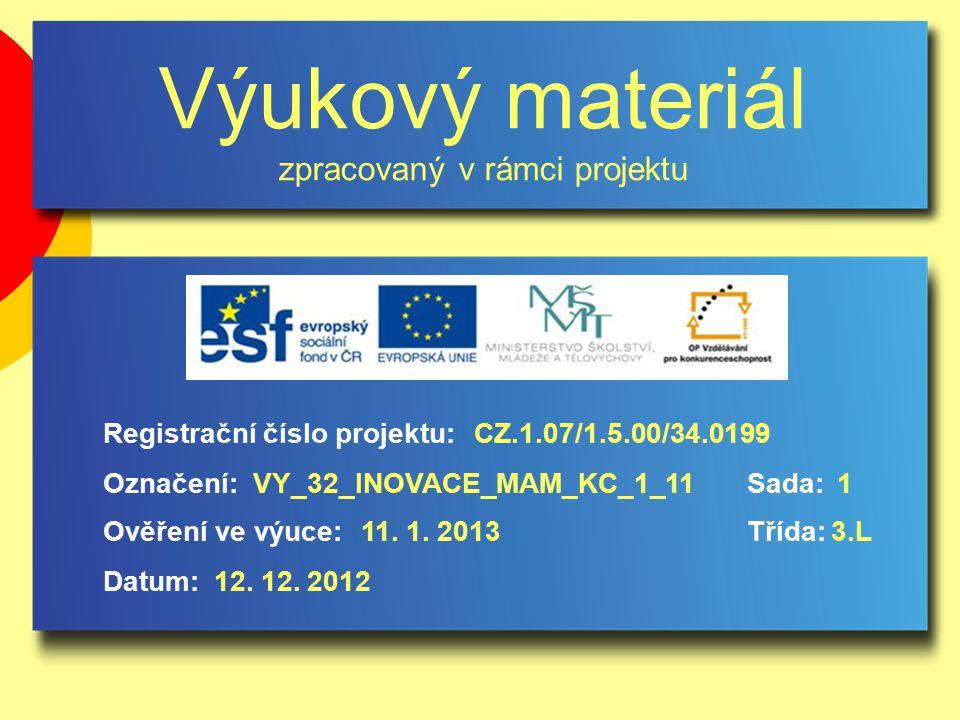 Výukový materiál zpracovaný v rámci projektu Označení:Sada: Ověření ve výuce:Třída: Datum: Registrační číslo projektu:CZ.1.07/1.5.00/34.0199 1VY_32_INOVACE_MAM_KC_1_11 11.