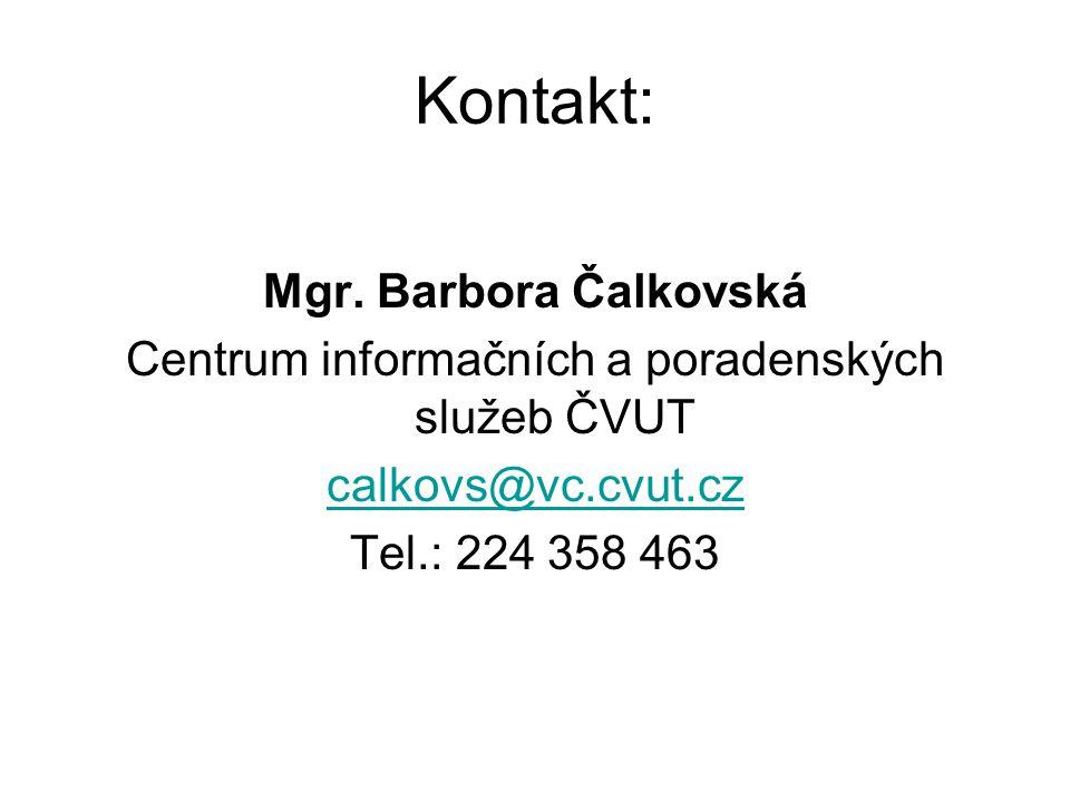 Kontakt: Mgr. Barbora Čalkovská Centrum informačních a poradenských služeb ČVUT calkovs@vc.cvut.cz Tel.: 224 358 463
