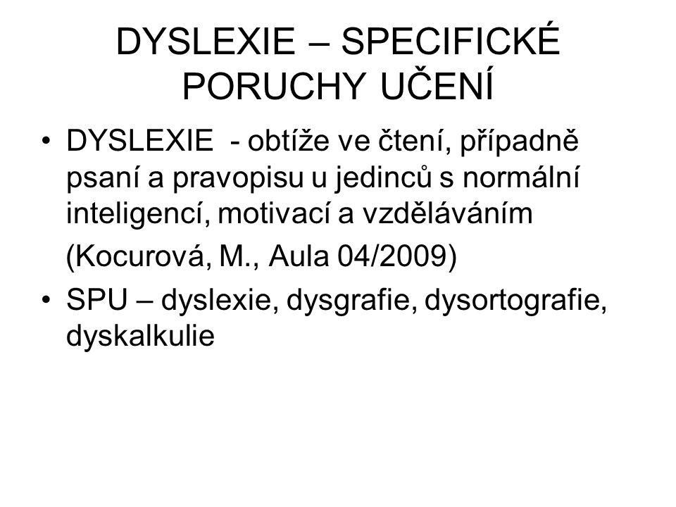 DYSLEXIE – SPECIFICKÉ PORUCHY UČENÍ DYSLEXIE - obtíže ve čtení, případně psaní a pravopisu u jedinců s normální inteligencí, motivací a vzděláváním (K