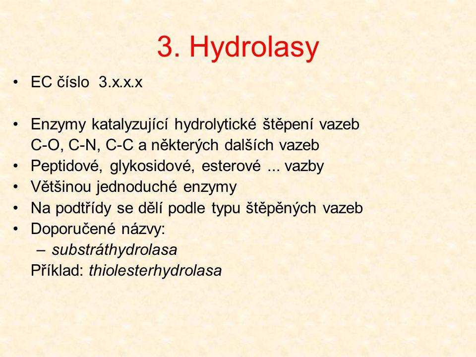 3. Hydrolasy EC číslo 3.x.x.x Enzymy katalyzující hydrolytické štěpení vazeb C-O, C-N, C-C a některých dalších vazeb Peptidové, glykosidové, esterové.