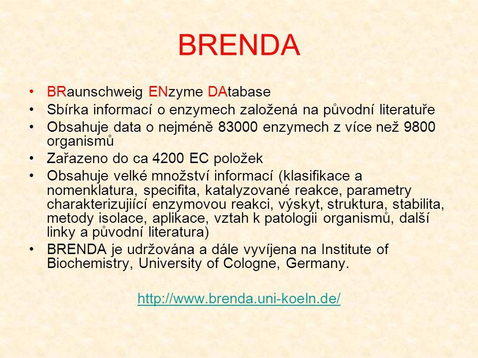 BRENDA BRaunschweig ENzyme DAtabase Sbírka informací o enzymech založená na původní literatuře Obsahuje data o nejméně 83000 enzymech z více než 9800