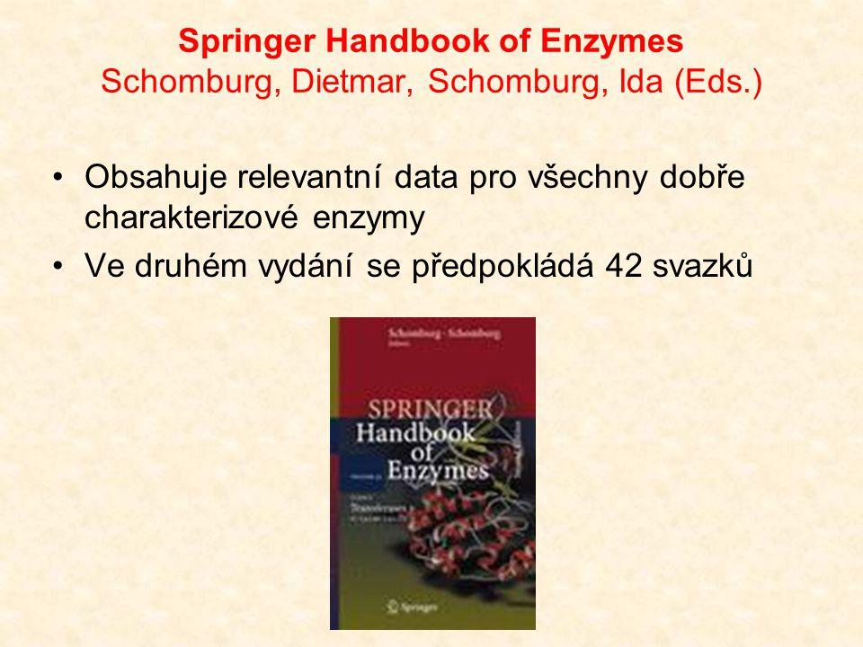 Springer Handbook of Enzymes Schomburg, Dietmar, Schomburg, Ida (Eds.) Obsahuje relevantní data pro všechny dobře charakterizové enzymy Ve druhém vydá