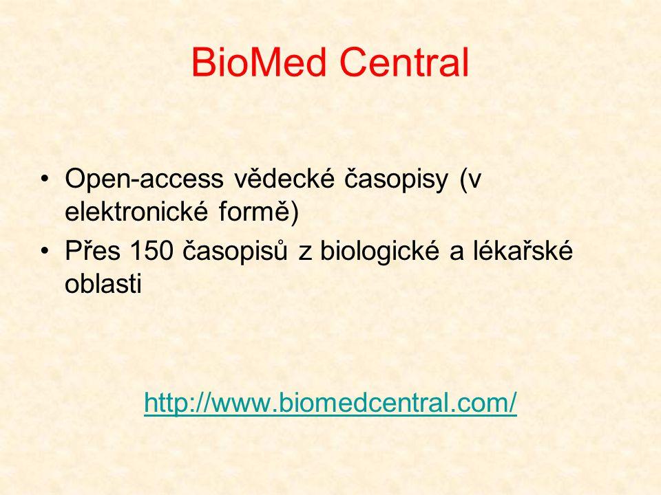 BioMed Central Open-access vědecké časopisy (v elektronické formě) Přes 150 časopisů z biologické a lékařské oblasti http://www.biomedcentral.com/